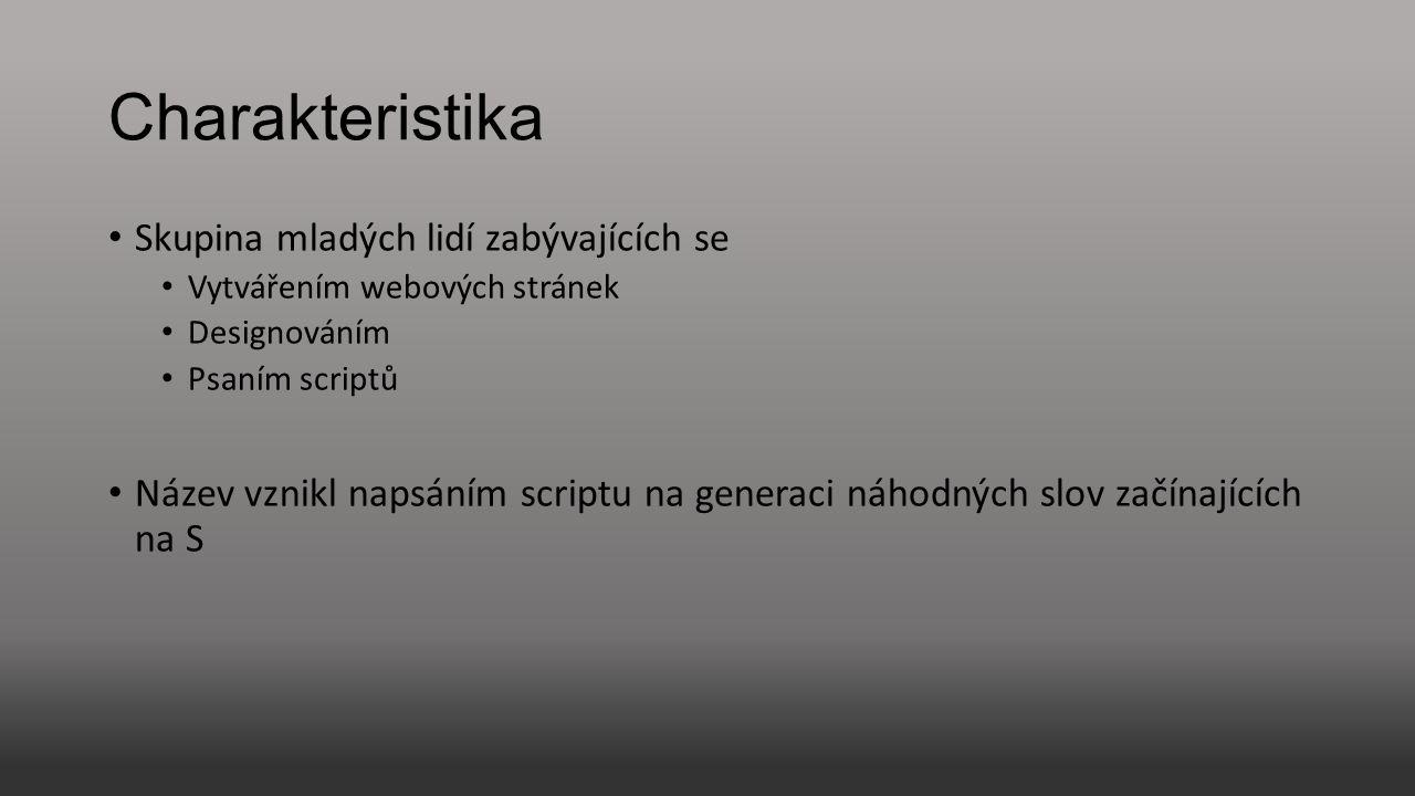 Charakteristika Skupina mladých lidí zabývajících se Vytvářením webových stránek Designováním Psaním scriptů Název vznikl napsáním scriptu na generaci