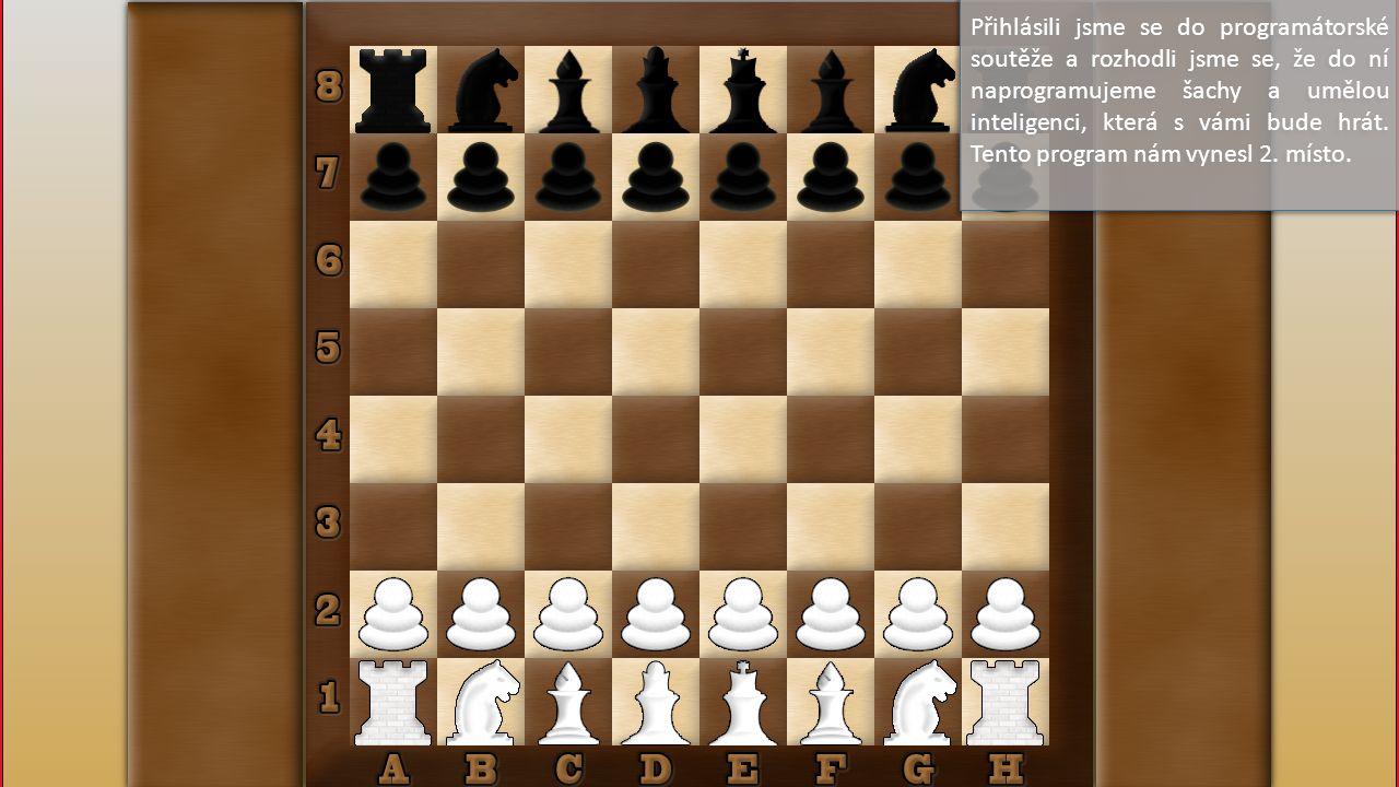 Přihlásili jsme se do programátorské soutěže a rozhodli jsme se, že do ní naprogramujeme šachy a umělou inteligenci, která s vámi bude hrát. Tento pro