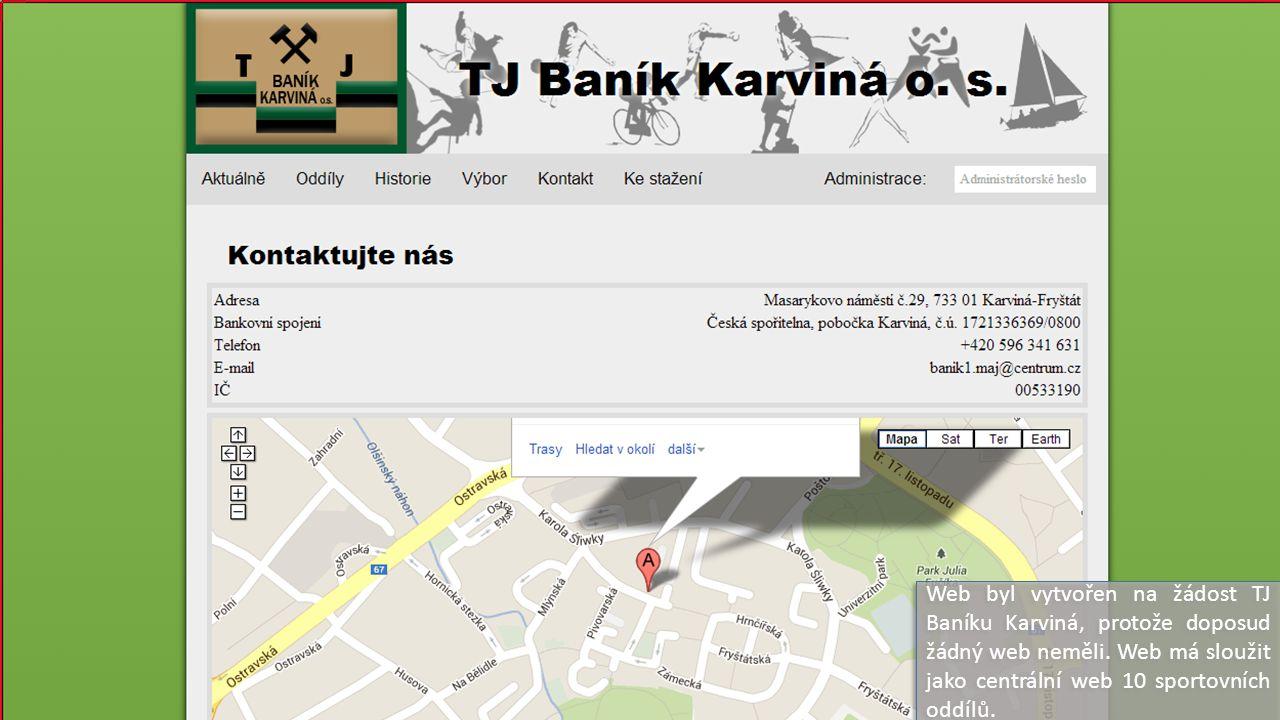 Web byl vytvořen na žádost TJ Baníku Karviná, protože doposud žádný web neměli. Web má sloužit jako centrální web 10 sportovních oddílů.