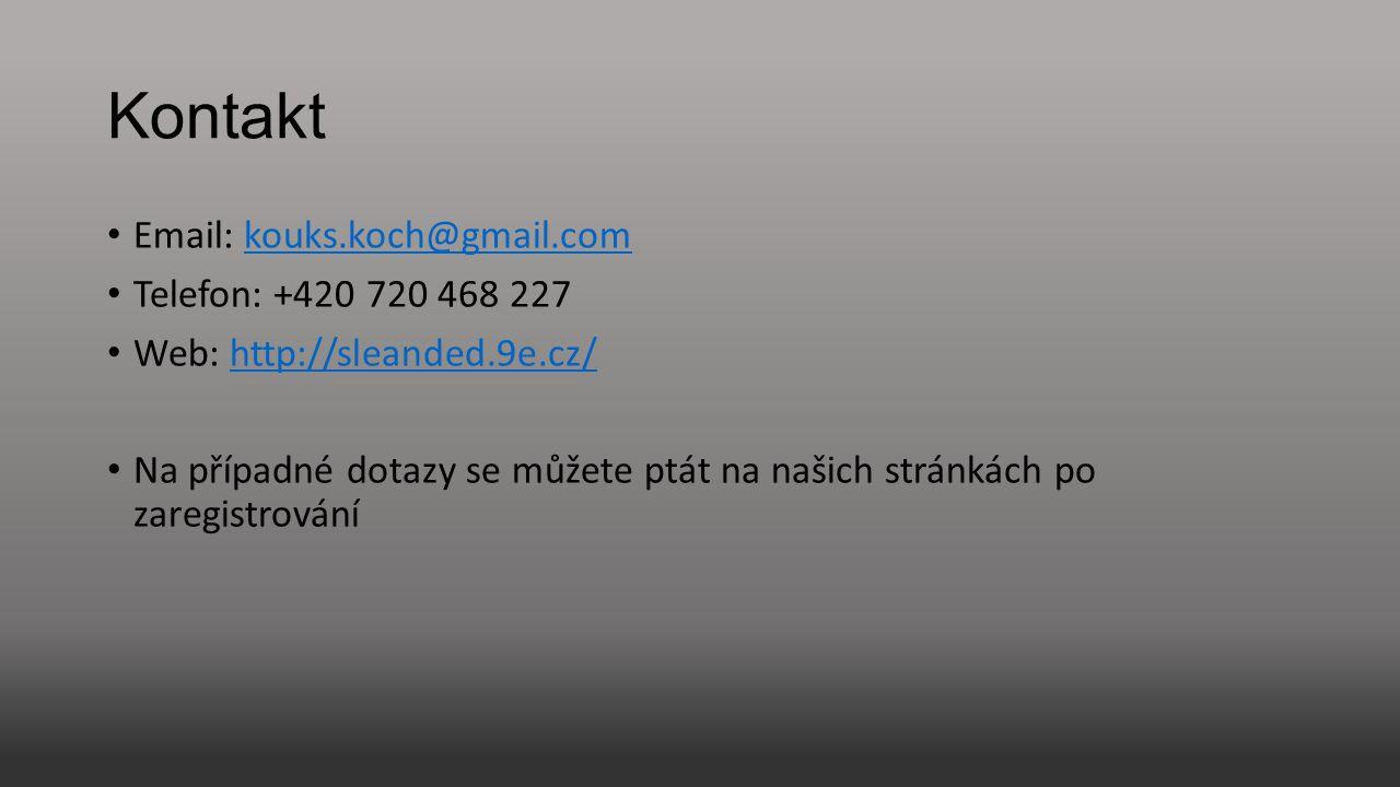 Kontakt Email: kouks.koch@gmail.comkouks.koch@gmail.com Telefon: +420 720 468 227 Web: http://sleanded.9e.cz/http://sleanded.9e.cz/ Na případné dotazy