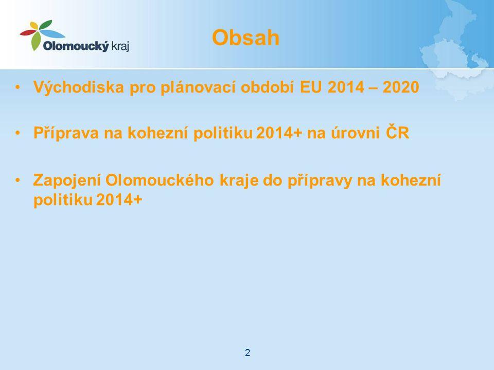 Východiska pro plánovací období EU 2014 – 2020 Příprava na kohezní politiku 2014+ na úrovni ČR Zapojení Olomouckého kraje do přípravy na kohezní politiku 2014+ Obsah 2