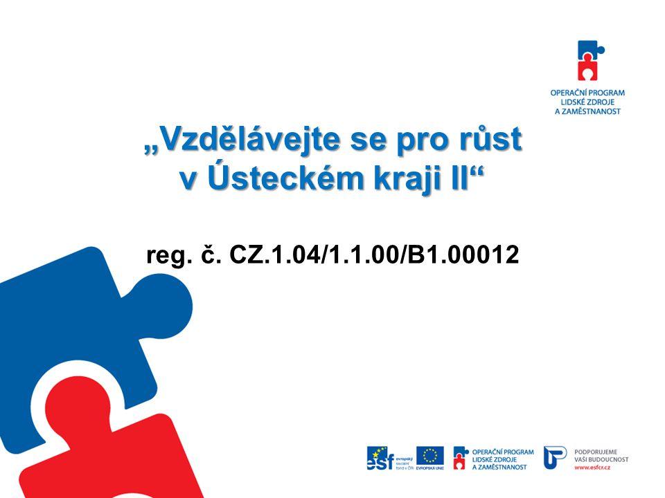 """""""Vzdělávejte se pro růst v Ústeckém kraji II"""" reg. č. CZ.1.04/1.1.00/B1.00012"""