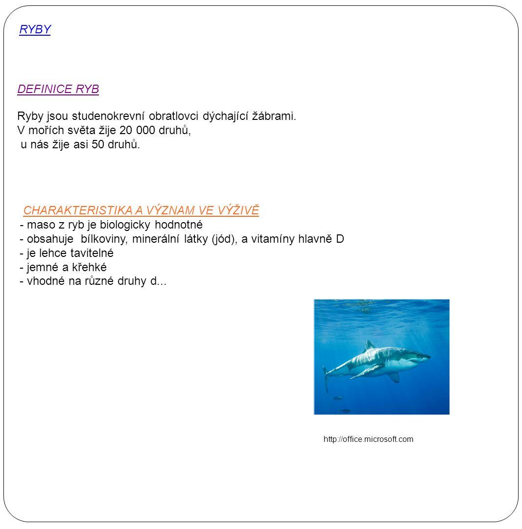 Rozdělení ryb Ryby můžeme rozdělovat podle různých hledisek: podle původu -sladkovodní, mořské, tažné podle obsahu tuku -netučné (do 3% tuku), tučné ( nad 3% tuku) podle zoologického hlediska - chrupavčité, obratlovité