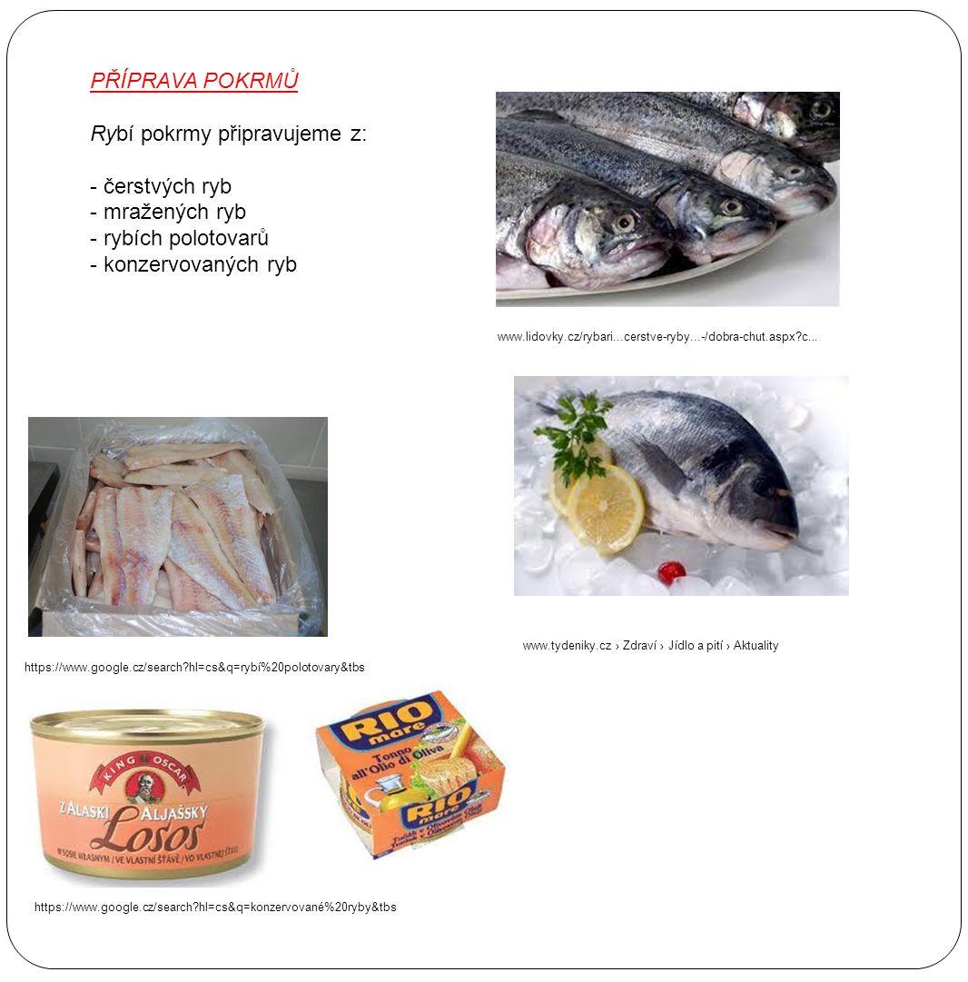 PŘÍPRAVA POKRMŮ Rybí pokrmy připravujeme z: - čerstvých ryb - mražených ryb - rybích polotovarů - konzervovaných ryb www.lidovky.cz/rybari...cerstve-ryby...-/dobra-chut.aspx?c...