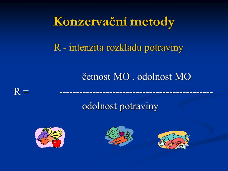 Přehled metod Vylučování mikroorganismů z prostředí Vylučování mikroorganismů z prostředí Přímá inaktivace mikrobů (abiosa) Přímá inaktivace mikrobů (abiosa) (usmrcení MO – potravina obsahuje nižší počet MO než před zákrokem) Nepřímá inaktivace mikrobů (anabiosa) Nepřímá inaktivace mikrobů (anabiosa) (zvýšení odolnosti potraviny)