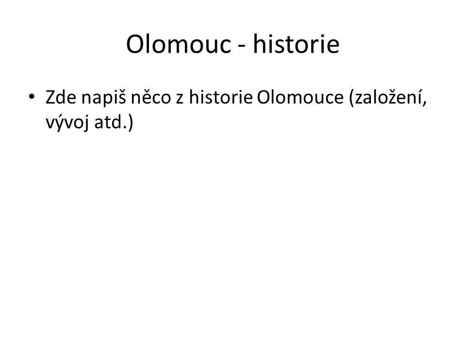 Olomouc - historie Zde napiš něco z historie Olomouce (založení, vývoj atd.)