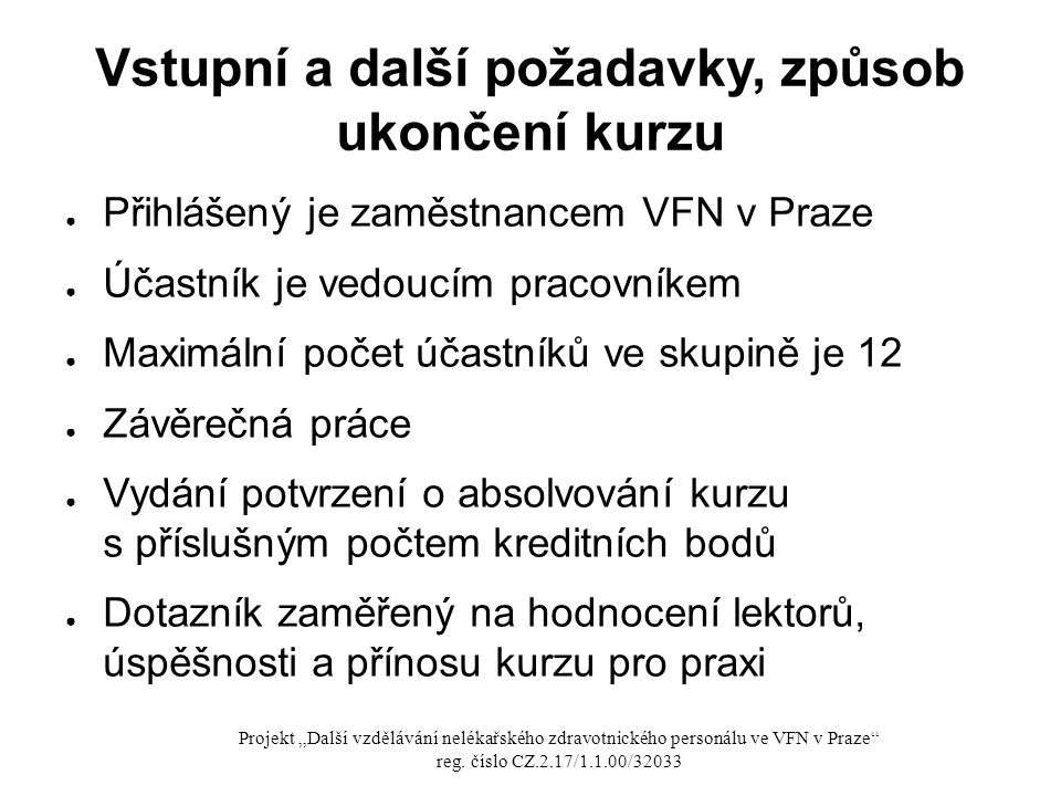 Vstupní a další požadavky, způsob ukončení kurzu ● Přihlášený je zaměstnancem VFN v Praze ● Účastník je vedoucím pracovníkem ● Maximální počet účastní
