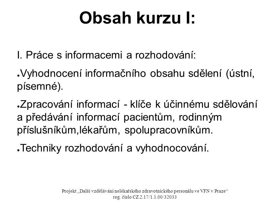 Obsah kurzu I: I. Práce s informacemi a rozhodování: ● Vyhodnocení informačního obsahu sdělení (ústní, písemné). ● Zpracování informací - klíče k účin