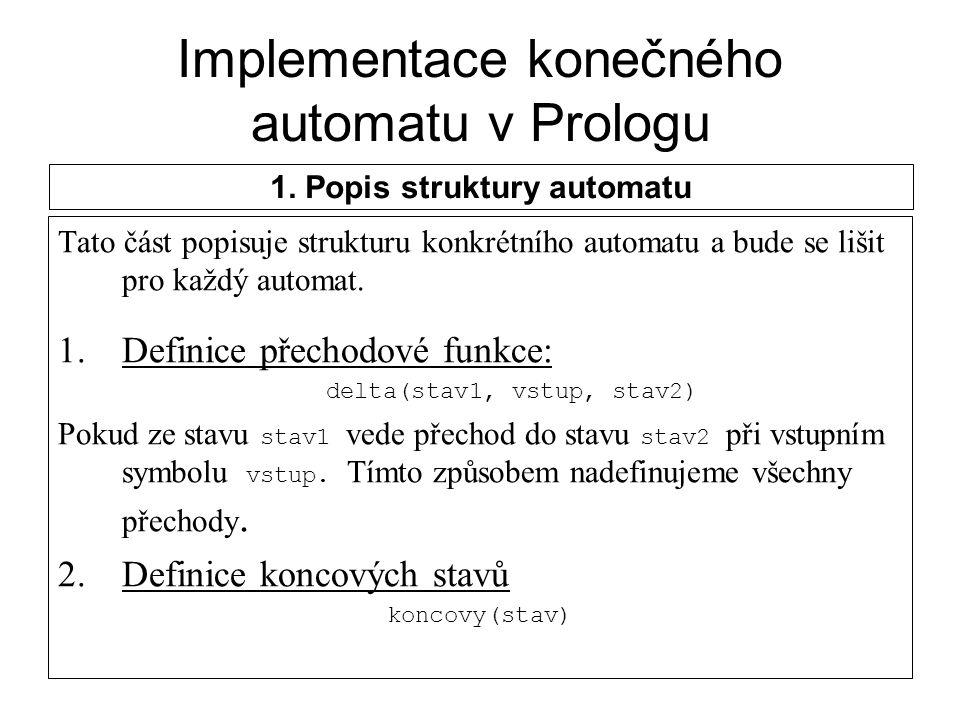 Implementace konečného automatu v Prologu Tato část popisuje strukturu konkrétního automatu a bude se lišit pro každý automat. 1.Definice přechodové f