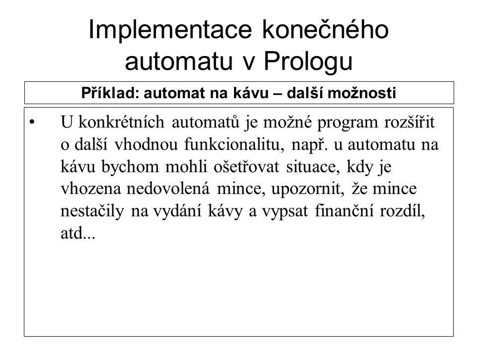 Implementace konečného automatu v Prologu U konkrétních automatů je možné program rozšířit o další vhodnou funkcionalitu, např. u automatu na kávu byc