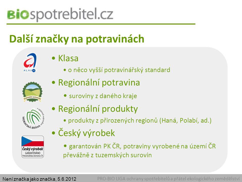 Další značky na potravinách PRO-BIO LIGA ochrany spotřebitelů a přátel ekologického zemědělství Označení zdravotní nezávadnosti živočišných potravin na masných a mléčných výrobcích označuje výrobnu (nikoliv surovinu) Není značka jako značka, 5.6.2012