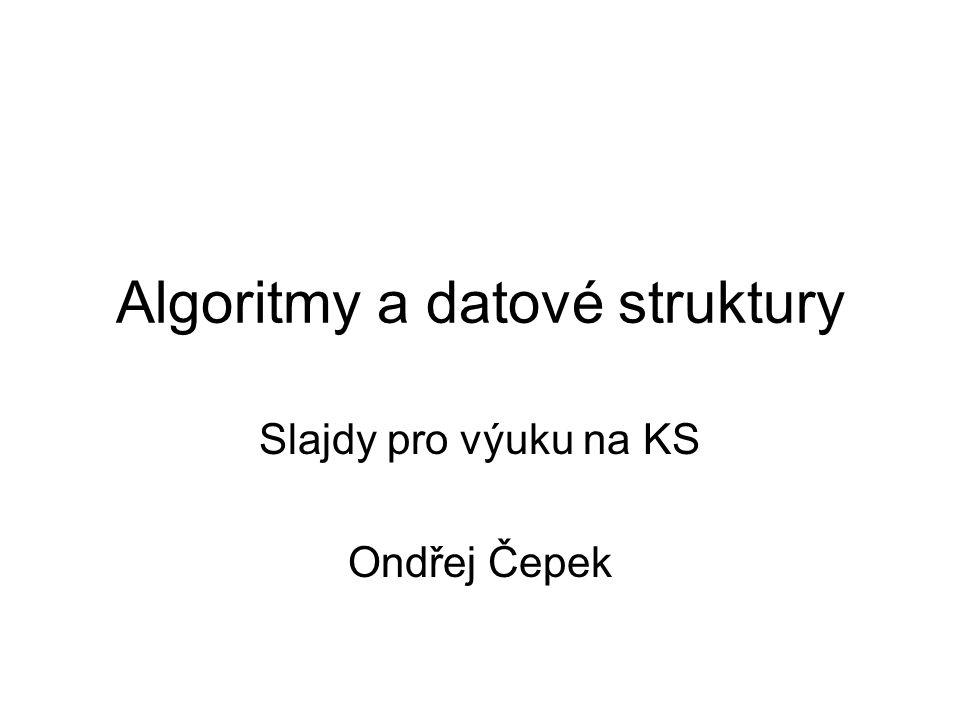 Algoritmy a datové struktury Slajdy pro výuku na KS Ondřej Čepek