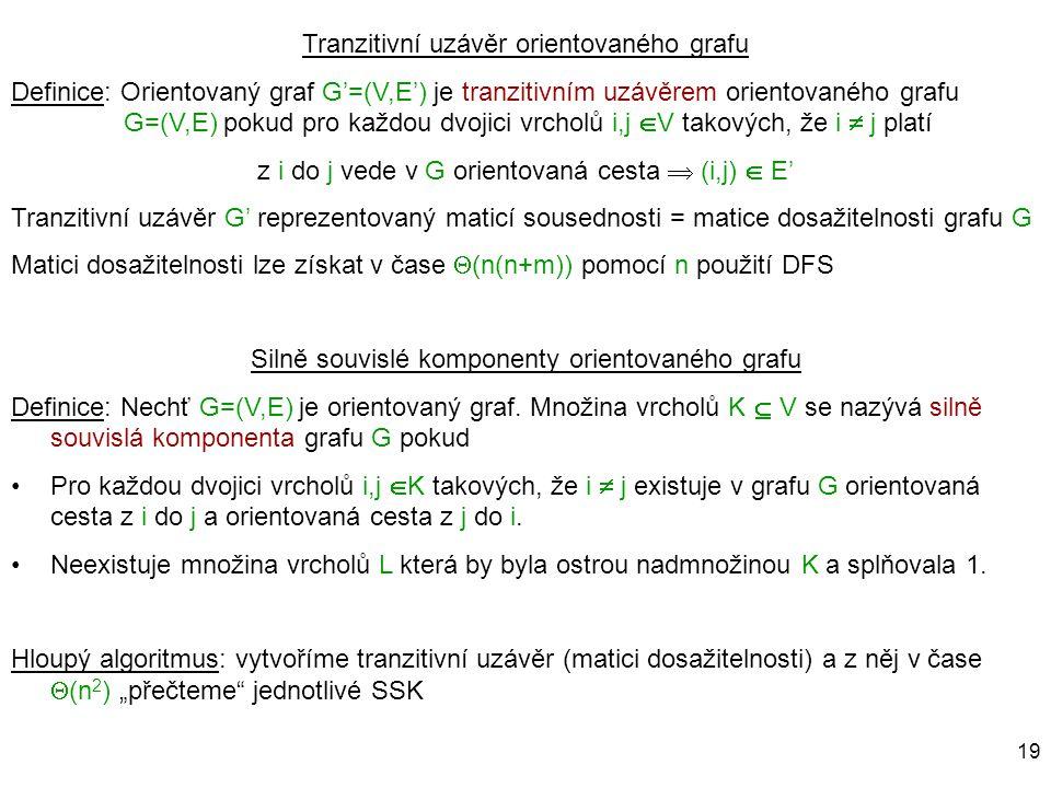 19 Tranzitivní uzávěr orientovaného grafu Definice: Orientovaný graf G'=(V,E') je tranzitivním uzávěrem orientovaného grafu G=(V,E) pokud pro každou d