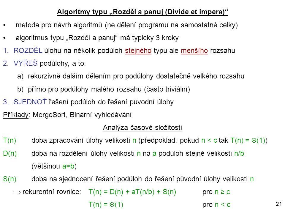 """21 Algoritmy typu """"Rozděl a panuj (Divide et impera)"""" metoda pro návrh algoritmů (ne dělení programu na samostatné celky) algoritmus typu """"Rozděl a pa"""