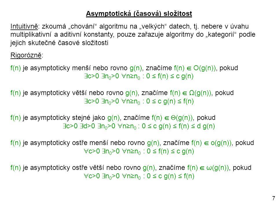 """7 Asymptotická (časová) složitost Intuitivně: zkoumá """"chování"""" algoritmu na """"velkých"""" datech, tj. nebere v úvahu multiplikativní a aditivní konstanty,"""