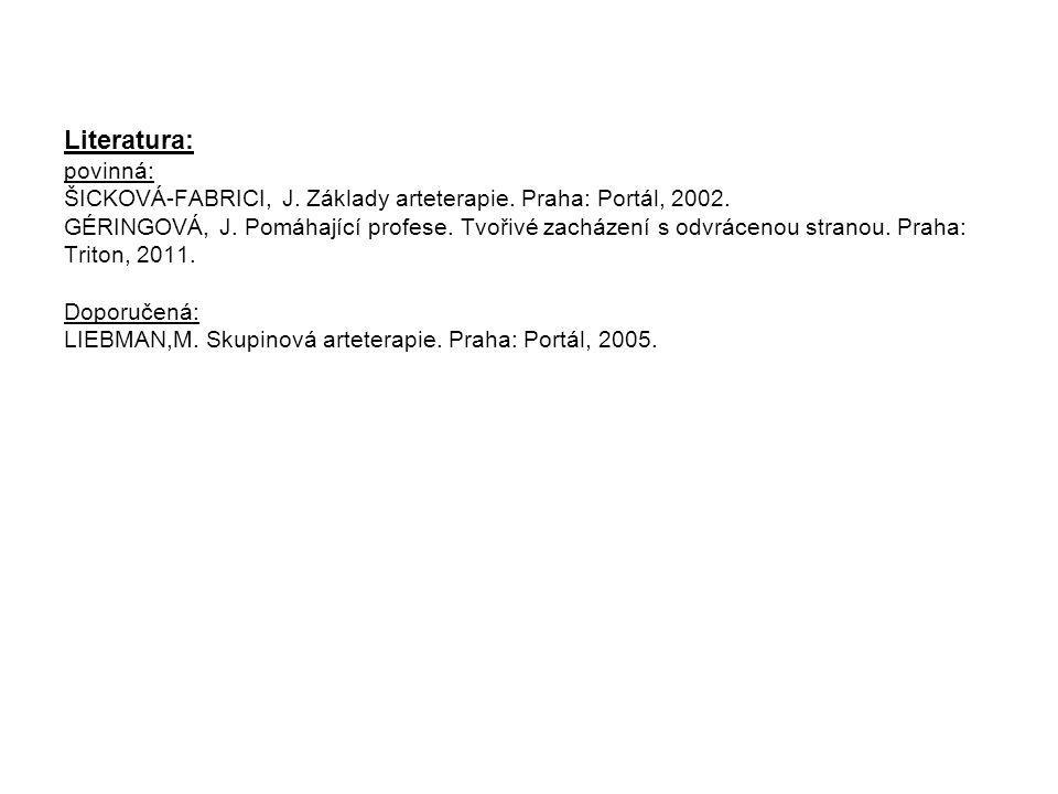 Literatura: povinná: ŠICKOVÁ-FABRICI, J. Základy arteterapie. Praha: Portál, 2002. GÉRINGOVÁ, J. Pomáhající profese. Tvořivé zacházení s odvrácenou st
