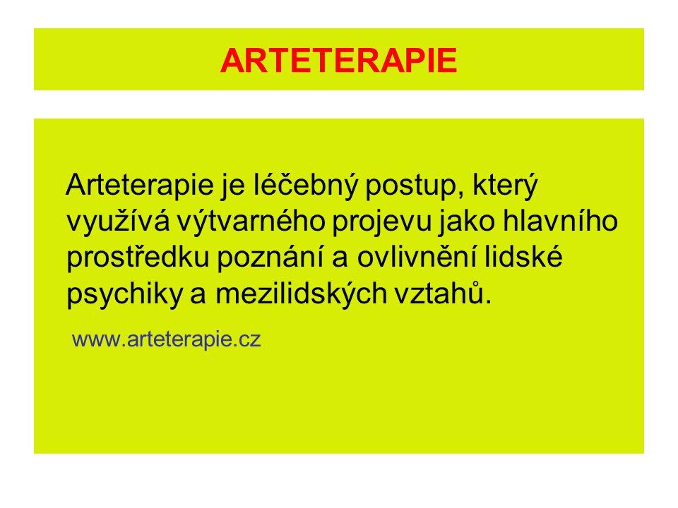 ARTETERAPIE Arteterapie je léčebný postup, který využívá výtvarného projevu jako hlavního prostředku poznání a ovlivnění lidské psychiky a mezilidských vztahů.