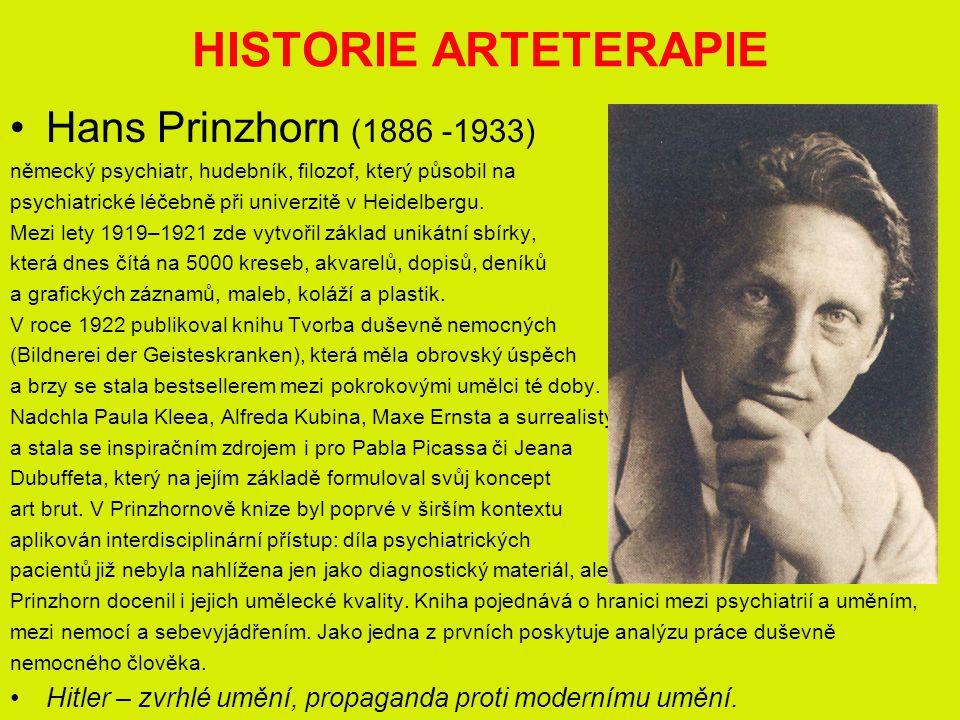HISTORIE ARTETERAPIE Hans Prinzhorn (1886 -1933) německý psychiatr, hudebník, filozof, který působil na psychiatrické léčebně při univerzitě v Heidelbergu.