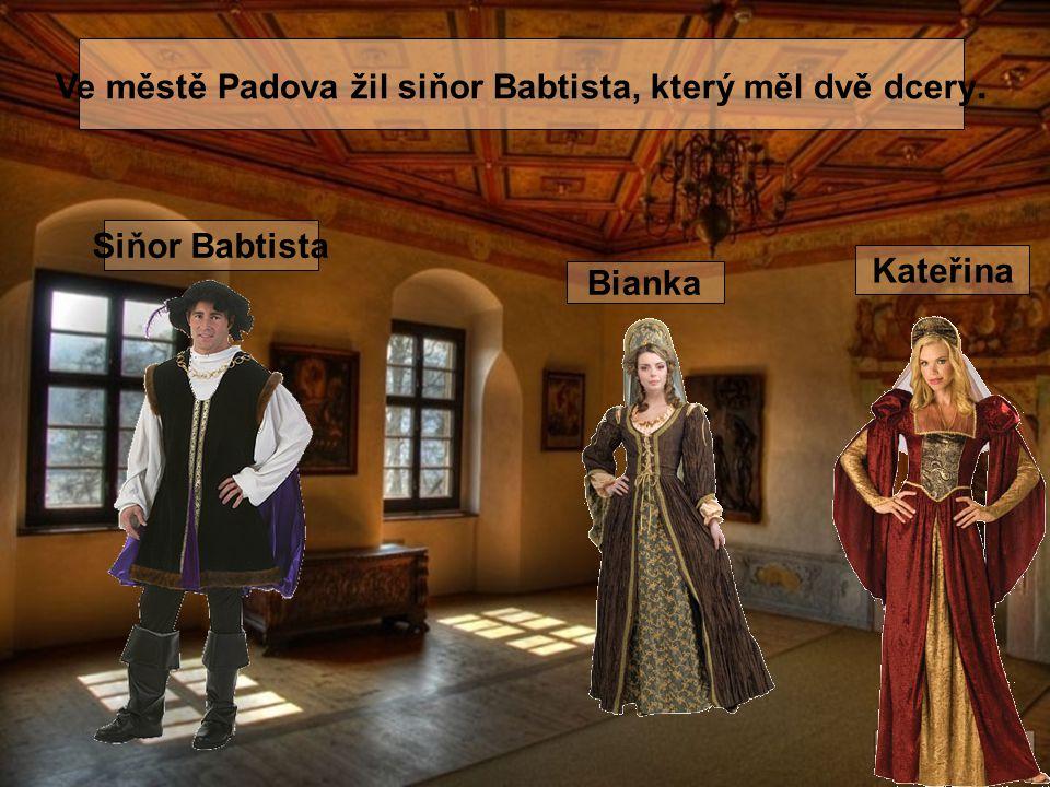 Ve městě Padova žil siňor Babtista, který měl dvě dcery. Siňor Babtista Bianka Kateřina