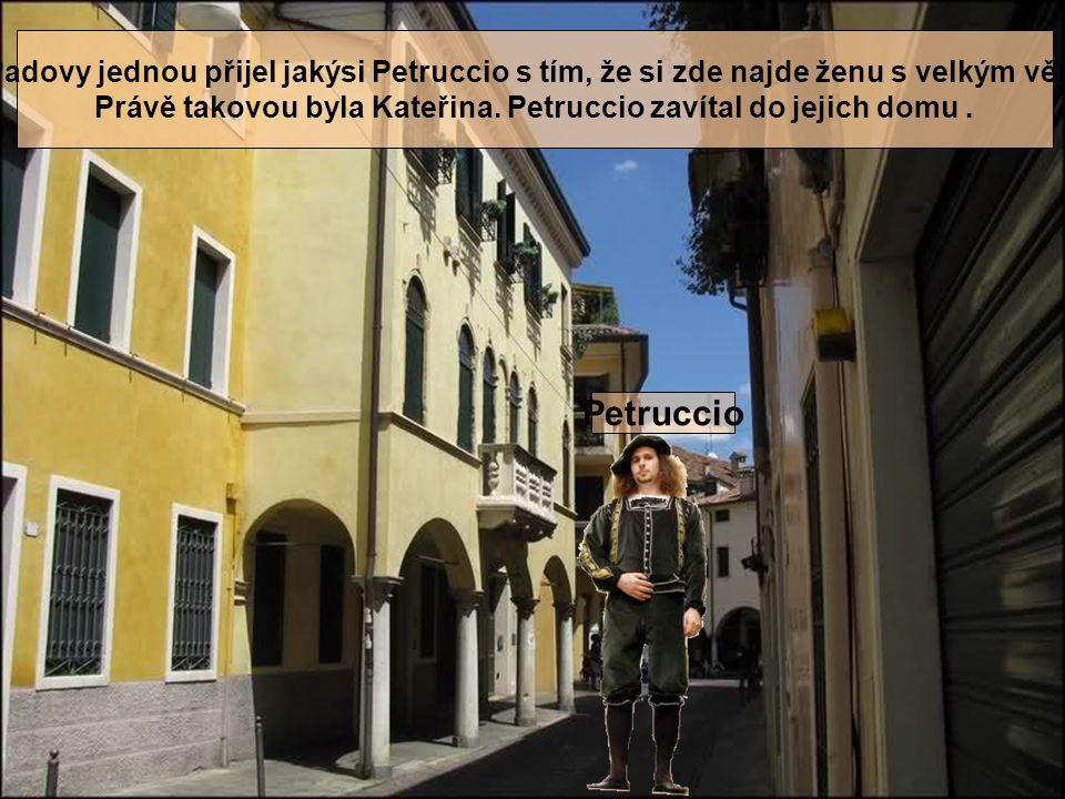 Petruccio Do Padovy jednou přijel jakýsi Petruccio s tím, že si zde najde ženu s velkým věnem.