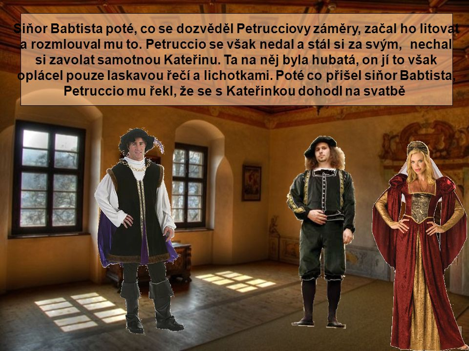 Siňor Babtista poté, co se dozvěděl Petrucciovy záměry, začal ho litovat a rozmlouval mu to.