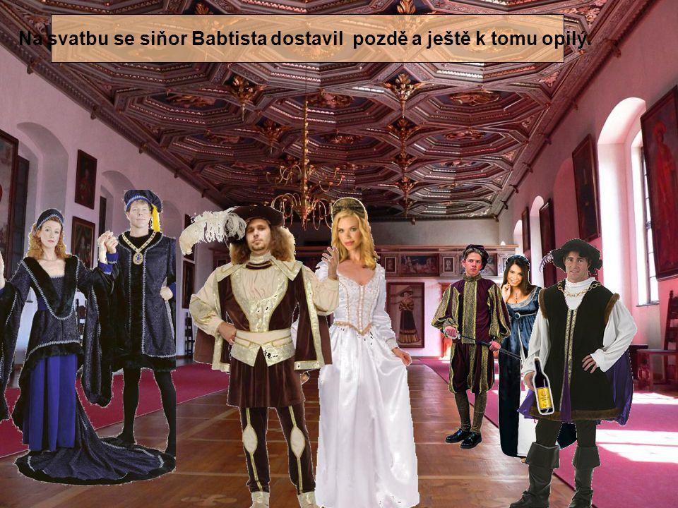 Na svatbu se siňor Babtista dostavil pozdě a ještě k tomu opilý.