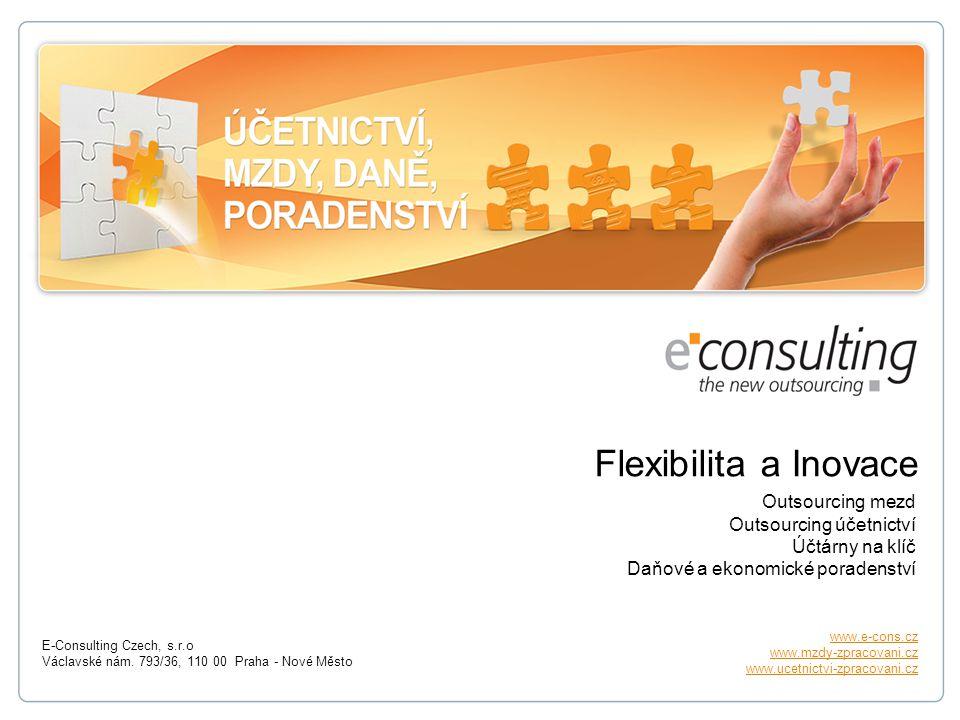 Flexibilita a Inovace Outsourcing mezd Outsourcing účetnictví Účtárny na klíč Daňové a ekonomické poradenství E-Consulting Czech, s.r.o Václavské nám.