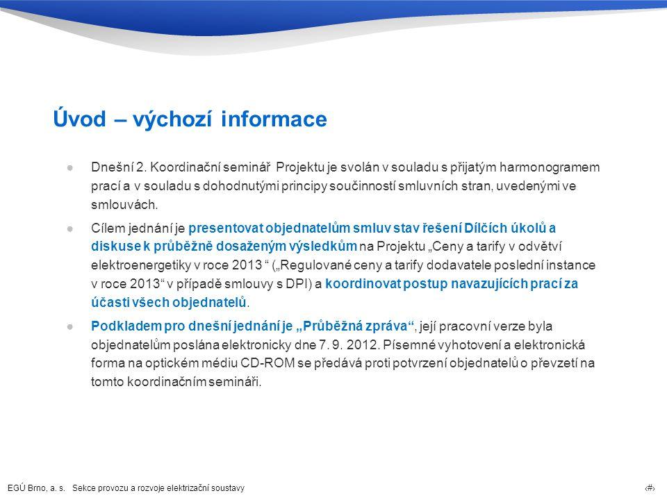 EGÚ Brno, a. s. Sekce provozu a rozvoje elektrizační soustavy 3 Úvod – výchozí informace ●Dnešní 2. Koordinační seminář Projektu je svolán v souladu s