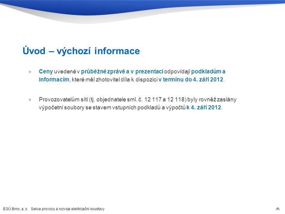 EGÚ Brno, a. s. Sekce provozu a rozvoje elektrizační soustavy 4 Úvod – výchozí informace ●Ceny uvedené v průběžné zprávě a v prezentaci odpovídají pod