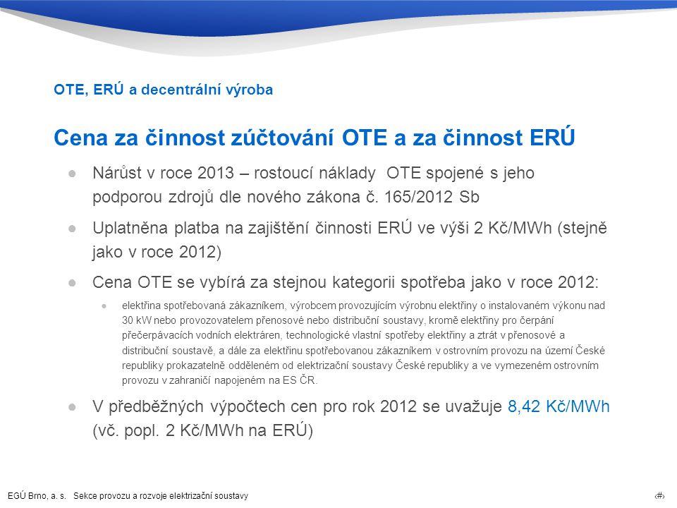 EGÚ Brno, a. s. Sekce provozu a rozvoje elektrizační soustavy 46 Cena za činnost zúčtování OTE a za činnost ERÚ ●Nárůst v roce 2013 – rostoucí náklady