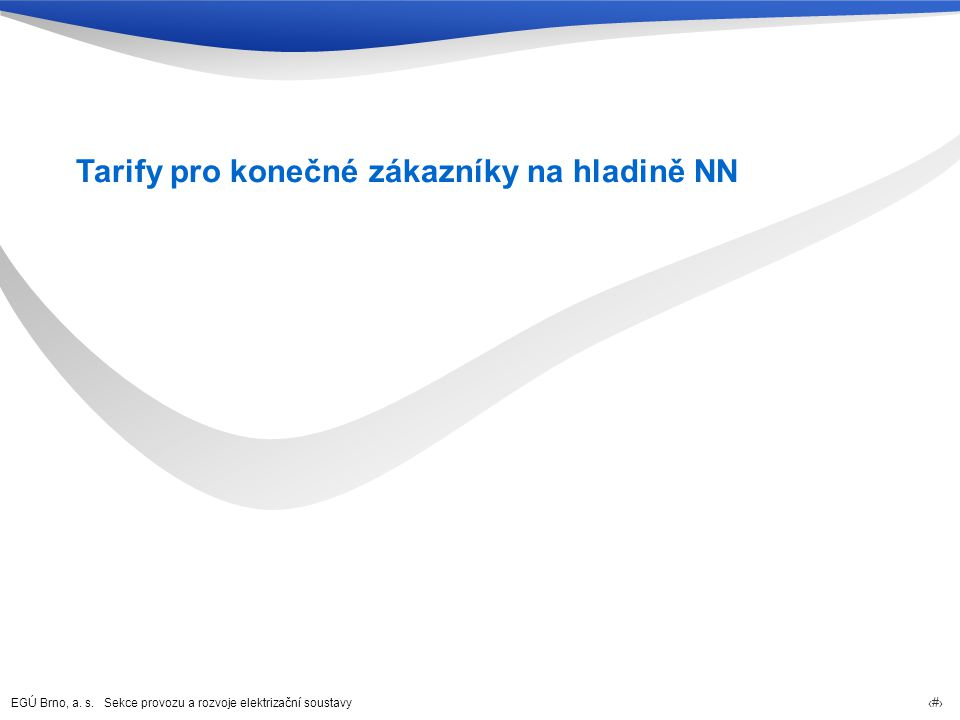 EGÚ Brno, a. s. Sekce provozu a rozvoje elektrizační soustavy 51 Tarify pro konečné zákazníky na hladině NN
