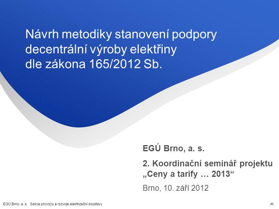 EGÚ Brno, a. s. Sekce provozu a rozvoje elektrizační soustavy 60 Návrh metodiky stanovení podpory decentrální výroby elektřiny dle zákona 165/2012 Sb.