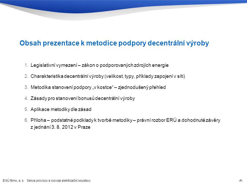 EGÚ Brno, a. s. Sekce provozu a rozvoje elektrizační soustavy 61 Obsah prezentace k metodice podpory decentrální výroby 1.Legislativní vymezení – záko