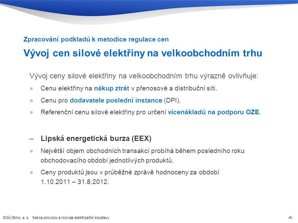 EGÚ Brno, a. s. Sekce provozu a rozvoje elektrizační soustavy 7 Vývoj cen silové elektřiny na velkoobchodním trhu Vývoj ceny silové elektřiny na velko