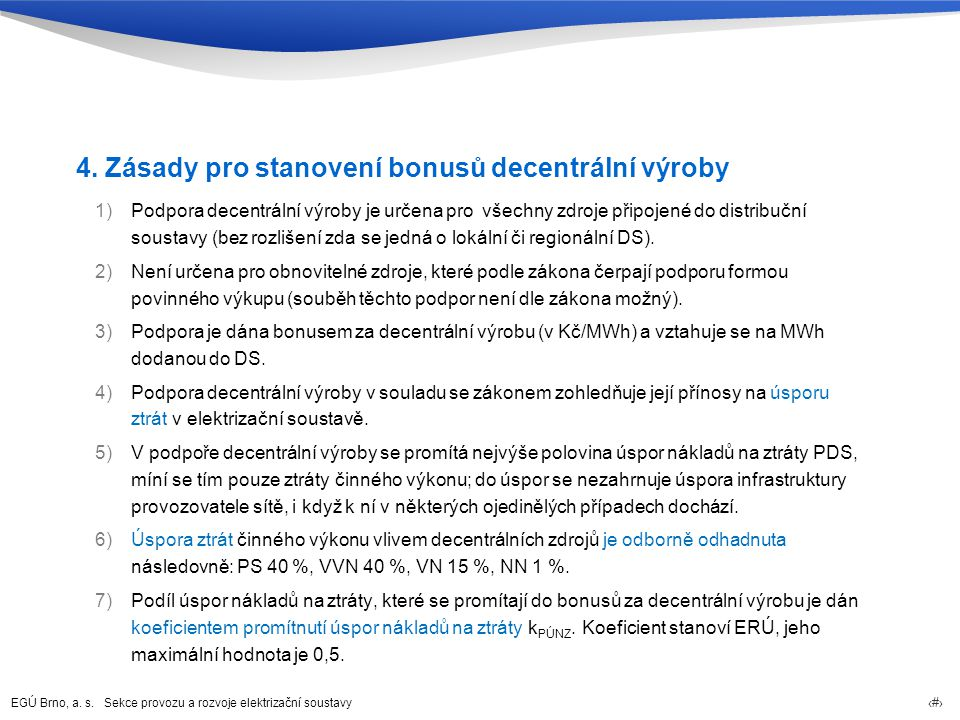 EGÚ Brno, a. s. Sekce provozu a rozvoje elektrizační soustavy 70 4. Zásady pro stanovení bonusů decentrální výroby 1)Podpora decentrální výroby je urč
