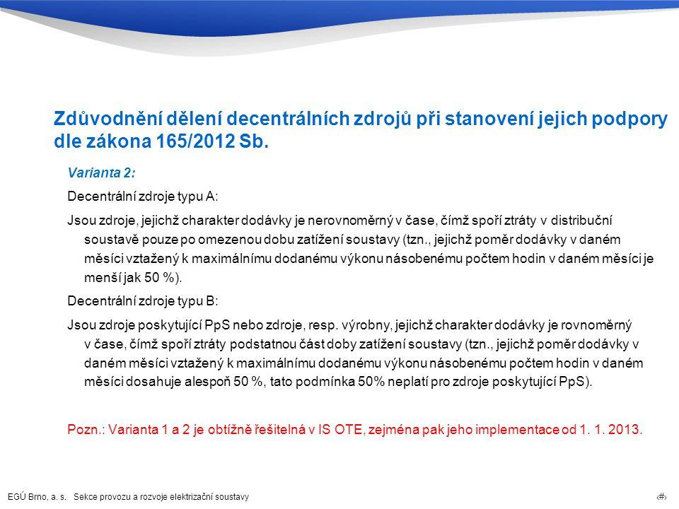EGÚ Brno, a. s. Sekce provozu a rozvoje elektrizační soustavy 73 Zdůvodnění dělení decentrálních zdrojů při stanovení jejich podpory dle zákona 165/20