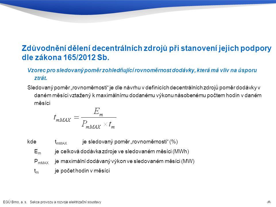 EGÚ Brno, a. s. Sekce provozu a rozvoje elektrizační soustavy 75 Zdůvodnění dělení decentrálních zdrojů při stanovení jejich podpory dle zákona 165/20