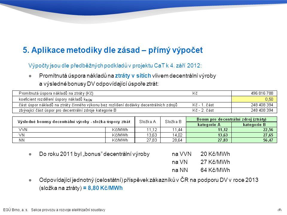EGÚ Brno, a. s. Sekce provozu a rozvoje elektrizační soustavy 82 5. Aplikace metodiky dle zásad – přímý výpočet Výpočty jsou dle předběžných podkladů