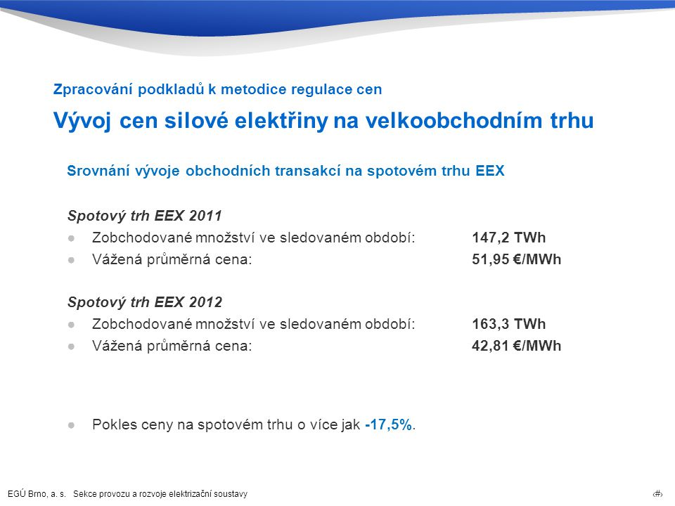 EGÚ Brno, a. s. Sekce provozu a rozvoje elektrizační soustavy 9 Vývoj cen silové elektřiny na velkoobchodním trhu Srovnání vývoje obchodních transakcí