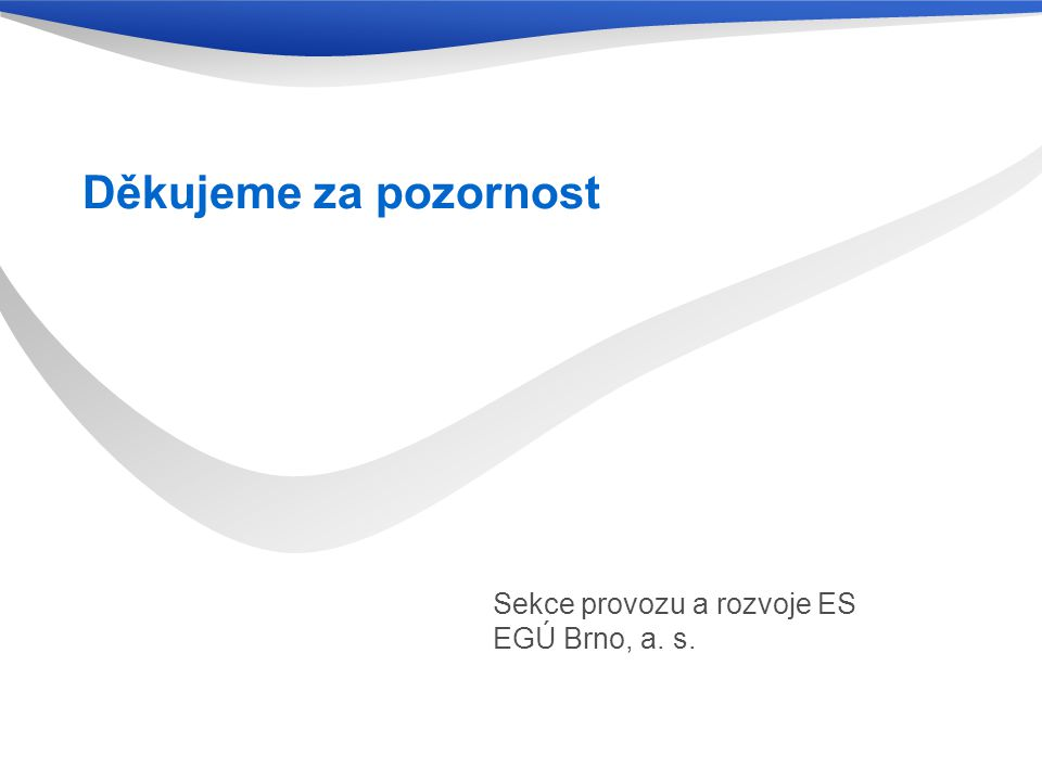 Děkujeme za pozornost Sekce provozu a rozvoje ES EGÚ Brno, a. s.