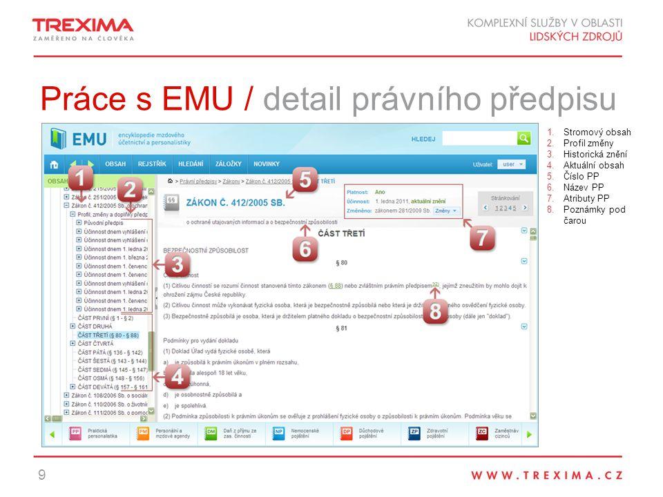 Práce s EMU / detail právního předpisu 9 1.Stromový obsah 2.Profil změny 3.Historická znění 4.Aktuální obsah 5.Číslo PP 6.Název PP 7.Atributy PP 8.Poznámky pod čarou
