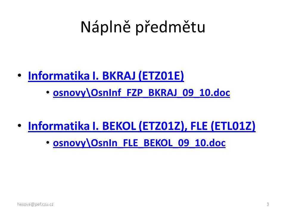 3 Náplně předmětu Informatika I. BKRAJ (ETZ01E) osnovy\OsnInf_FZP_BKRAJ_09_10.doc Informatika I.