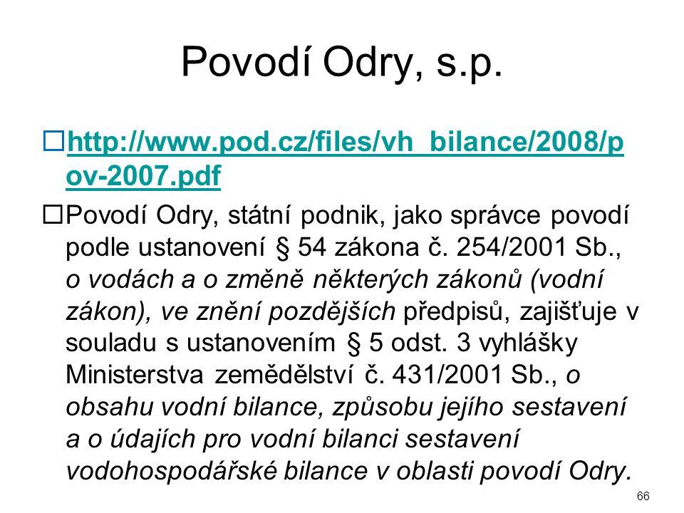 Povodí Odry, s.p.  http://www.pod.cz/files/vh_bilance/2008/p ov-2007.pdf http://www.pod.cz/files/vh_bilance/2008/p ov-2007.pdf  Povodí Odry, státní