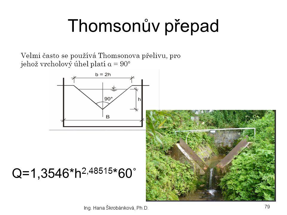 Thomsonův přepad Q=1,3546*h 2,48515 *60˚ Ing. Hana Škrobánková, Ph.D. 79 Velmi často se používá Thomsonova přelivu, pro jehož vrcholový úhel platí α =