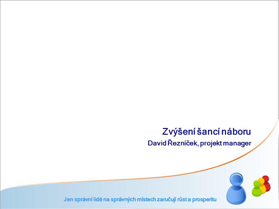 David Řezníček, projekt manager Zvýšení šancí náboru Jen správní lidé na správných místech zaručují růst a prosperitu
