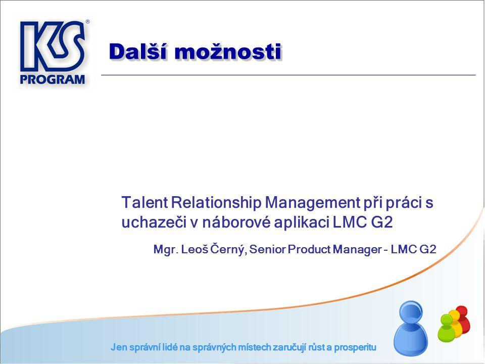 Další možnosti Talent Relationship Management při práci s uchazeči v náborové aplikaci LMC G2 Mgr. Leoš Černý, Senior Product Manager - LMC G2