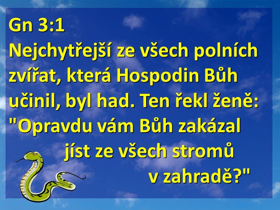 Gn 3:1 Nejchytřejší ze všech polních zvířat, která Hospodin Bůh učinil, byl had.