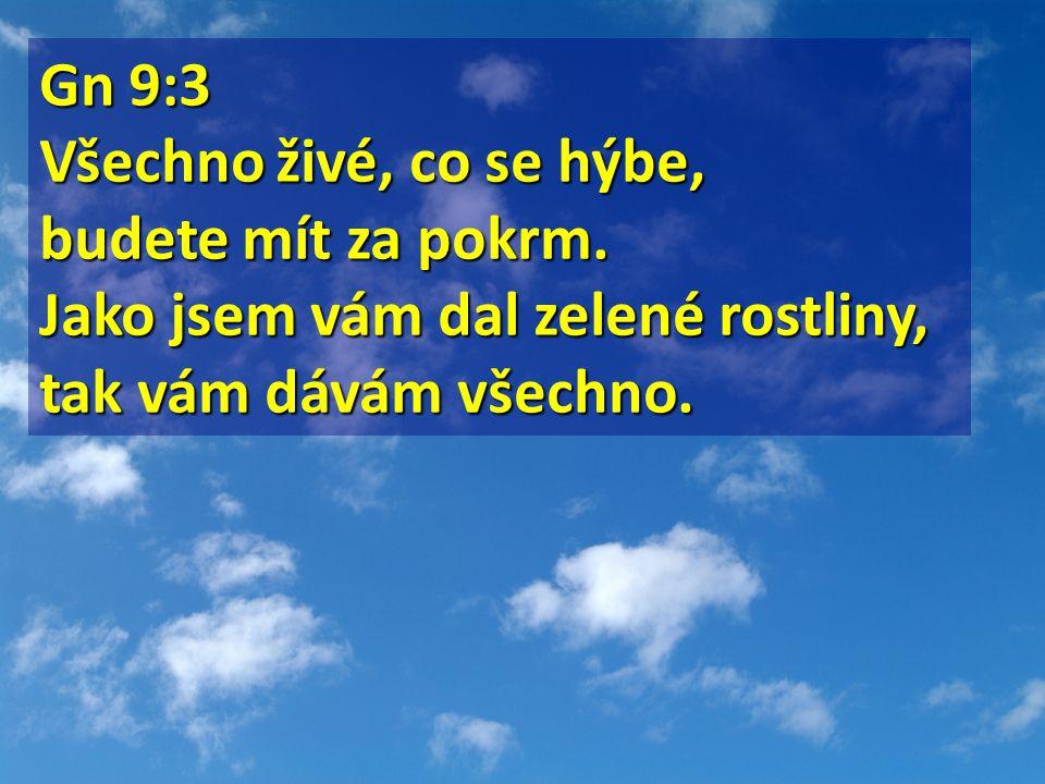 Gn 9:3 Gn 9:3 Všechno živé, co se hýbe, budete mít za pokrm.