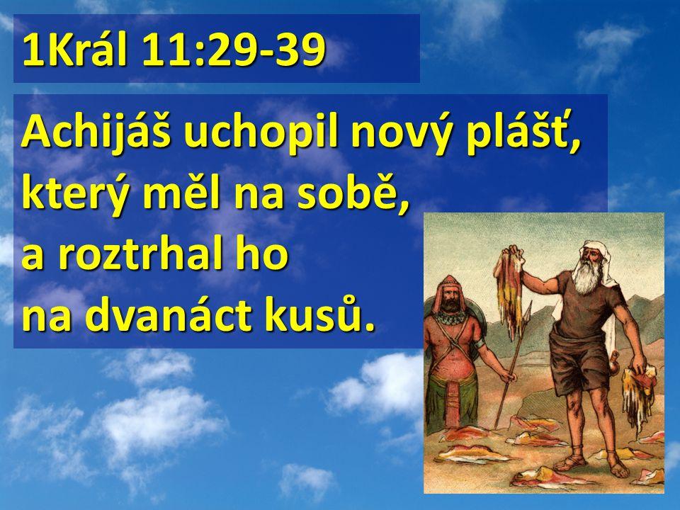 1Král 11:29-39 Achijáš uchopil nový plášť, který měl na sobě, a roztrhal ho na dvanáct kusů.