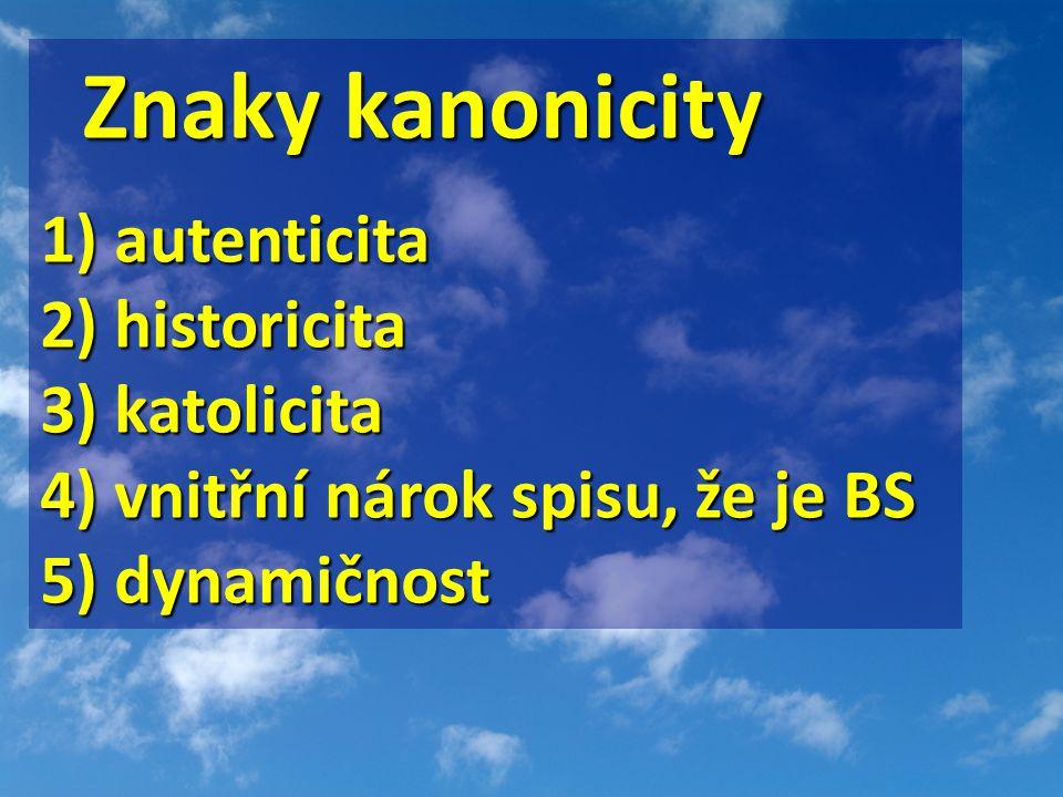 Znaky kanonicity 1) autenticita 2) historicita 3) katolicita 4) vnitřní nárok spisu, že je BS 5) dynamičnost